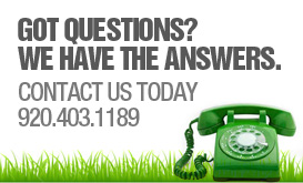 Got Questions? We have the answers. Contact Us Today 920.403.1189